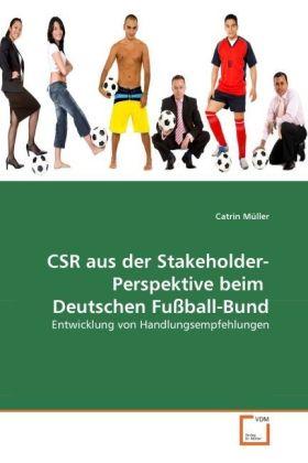 CSR aus der Stakeholder-Perspektive beim Deutschen Fußball-Bund - Entwicklung von Handlungsempfehlungen - Müller, Catrin
