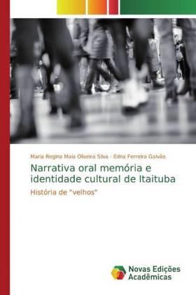 """Narrativa oral memória e identidade cultural de Itaituba: História de """"velhos"""""""